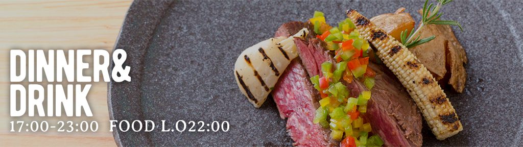 DINNER&DRINK 17:00-23:00 FOOD L.O 22:00